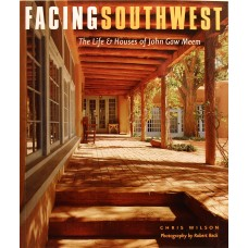 Facing Southwest: The Life and Houses of John Gaw Meem