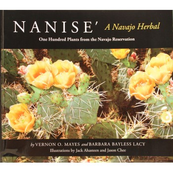 Nanise,' A Navajo Herbal: One Hundred Plants from the Navajo Reservation